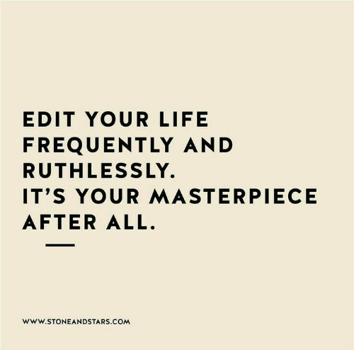 edit-your-life-frequently-and-ruthless-ly-its-your-masterpiece-7030950.png